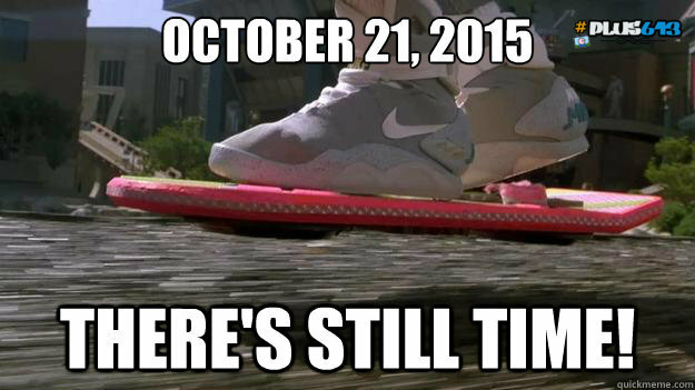 There's still time! October 21 2015