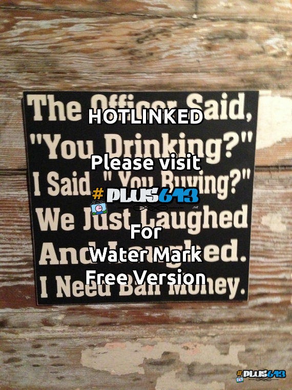 You drinking?